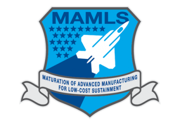 MAMLS (Maturation of Advanced Manufacturing for Low-Cost Sustainment)